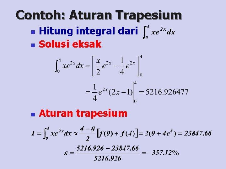 Contoh: Aturan Trapesium n Hitung integral dari Solusi eksak n Aturan trapesium n