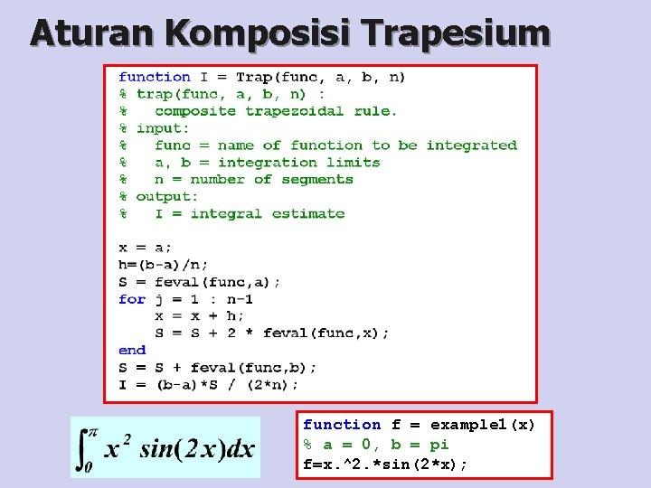 Aturan Komposisi Trapesium function f = example 1(x) % a = 0, b =