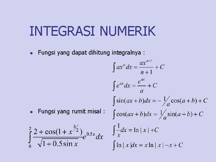 INTEGRASI NUMERIK n Fungsi yang dapat dihitung integralnya : n Fungsi yang rumit misal