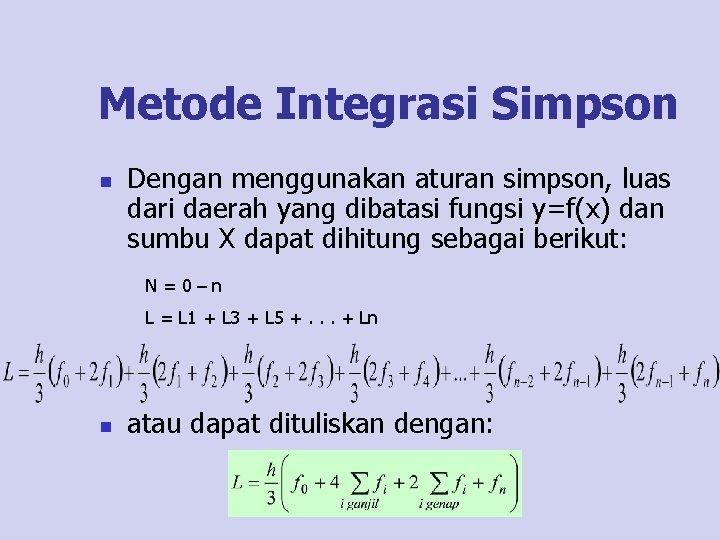 Metode Integrasi Simpson n Dengan menggunakan aturan simpson, luas dari daerah yang dibatasi fungsi