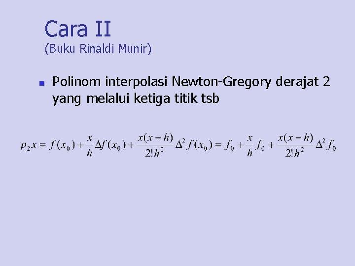 Cara II (Buku Rinaldi Munir) n Polinom interpolasi Newton-Gregory derajat 2 yang melalui ketiga