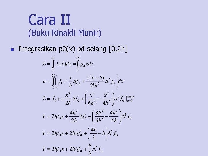 Cara II (Buku Rinaldi Munir) n Integrasikan p 2(x) pd selang [0, 2 h]
