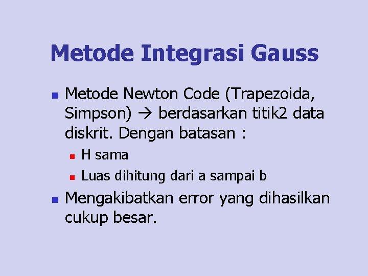 Metode Integrasi Gauss n Metode Newton Code (Trapezoida, Simpson) berdasarkan titik 2 data diskrit.
