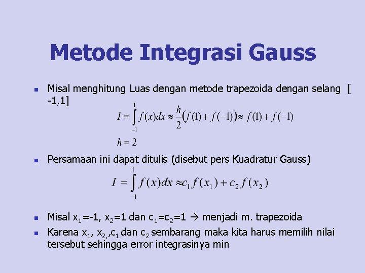 Metode Integrasi Gauss n n Misal menghitung Luas dengan metode trapezoida dengan selang [