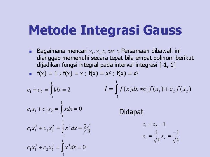 Metode Integrasi Gauss n n Bagaimana mencari x 1, x 2, , c 1