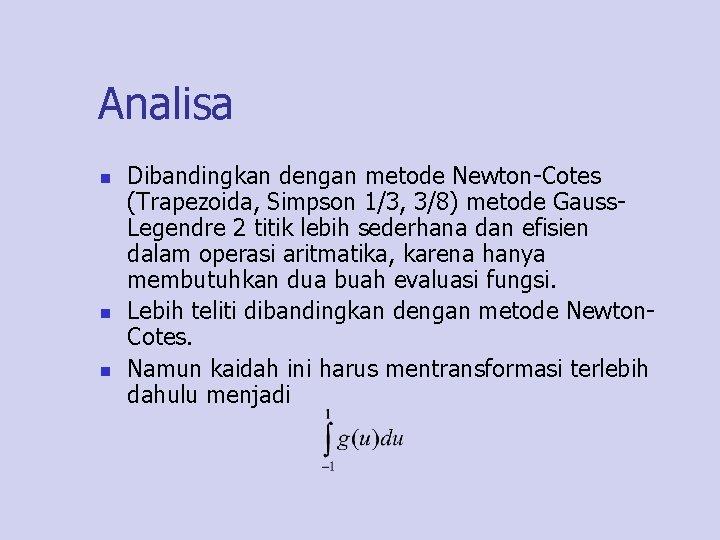 Analisa n n n Dibandingkan dengan metode Newton-Cotes (Trapezoida, Simpson 1/3, 3/8) metode Gauss.