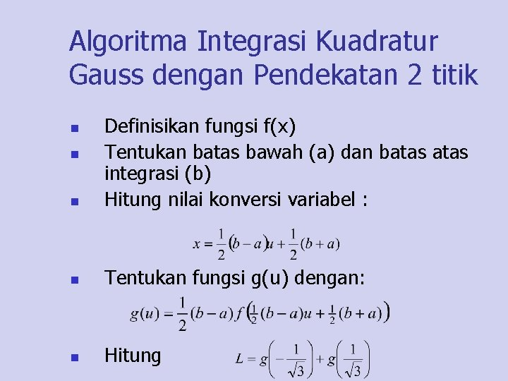 Algoritma Integrasi Kuadratur Gauss dengan Pendekatan 2 titik n Definisikan fungsi f(x) Tentukan batas