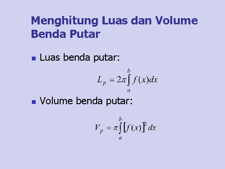 Menghitung Luas dan Volume Benda Putar n Luas benda putar: n Volume benda putar: