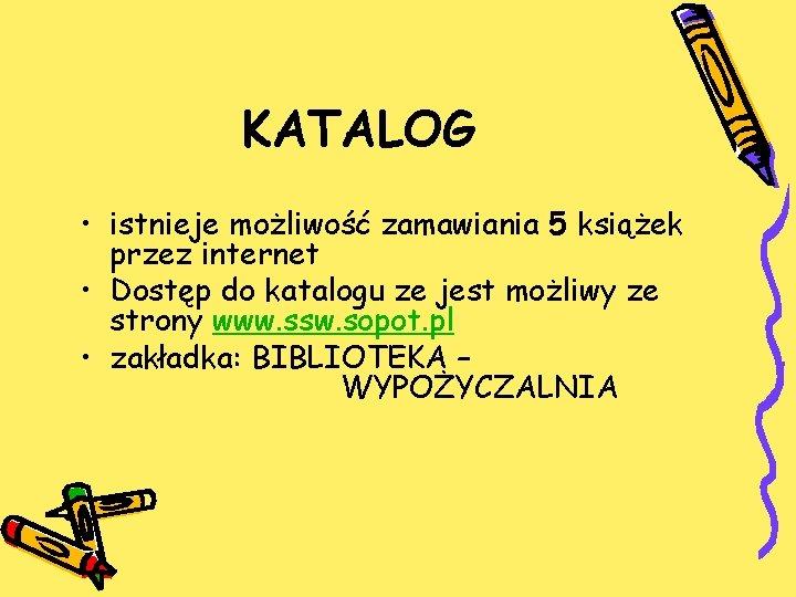 KATALOG • istnieje możliwość zamawiania 5 książek przez internet • Dostęp do katalogu ze