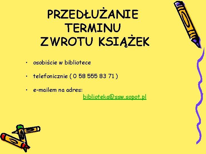 PRZEDŁUŻANIE TERMINU ZWROTU KSIĄŻEK • osobiście w bibliotece • telefonicznie ( 0 58 555