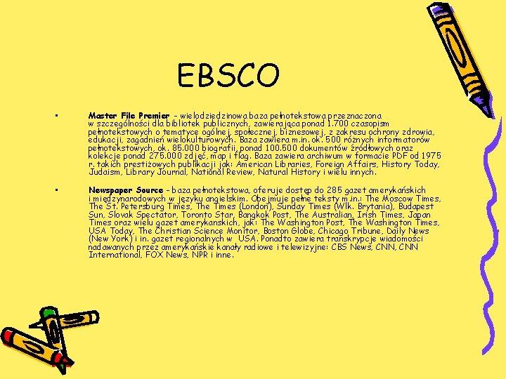 EBSCO • • Master File Premier - wielodziedzinowa baza pełnotekstowa przeznaczona w szczególności dla