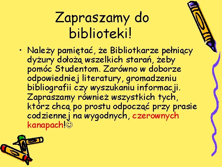Zapraszamy do biblioteki! • Należy pamiętać, że Bibliotkarze pełniący dyżury dołożą wszelkich starań, żeby