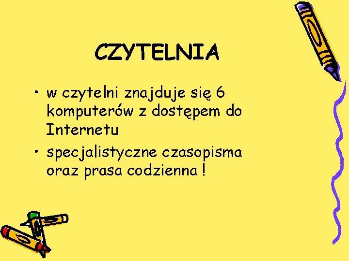 CZYTELNIA • w czytelni znajduje się 6 komputerów z dostępem do Internetu • specjalistyczne
