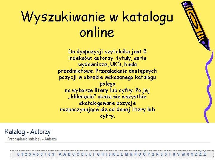 Wyszukiwanie w katalogu online Do dyspozycji czytelnika jest 5 indeksów: autorzy, tytuły, serie wydawnicze,