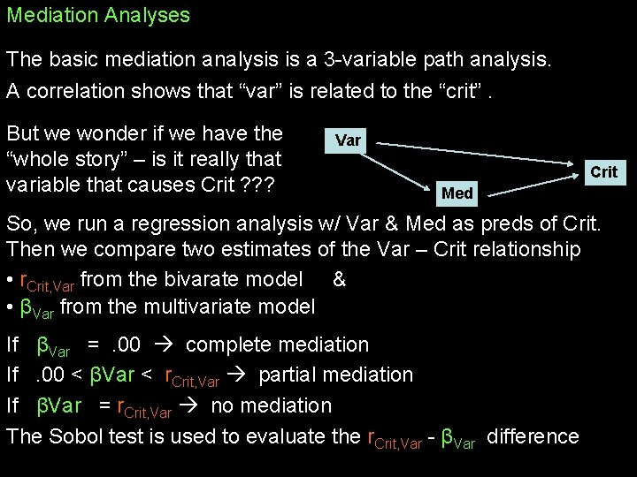 Mediation Analyses The basic mediation analysis is a 3 -variable path analysis. A correlation