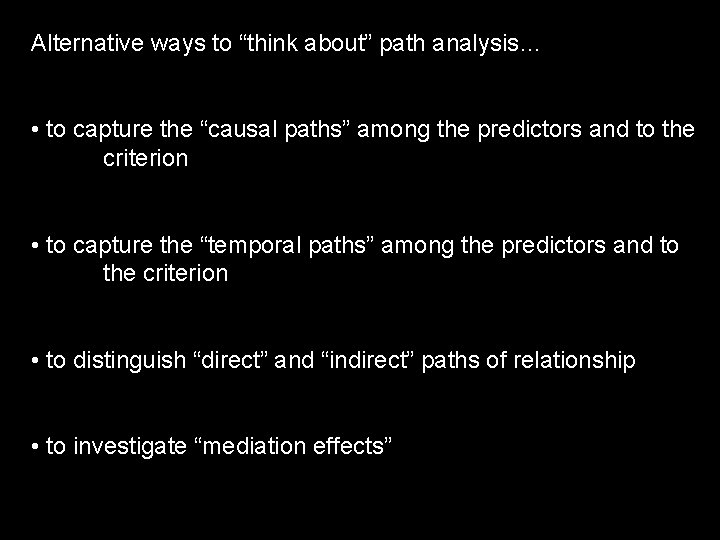 "Alternative ways to ""think about"" path analysis… • to capture the ""causal paths"" among"