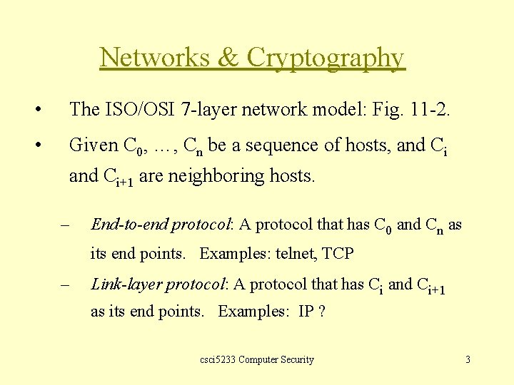 Networks & Cryptography • The ISO/OSI 7 -layer network model: Fig. 11 -2. •