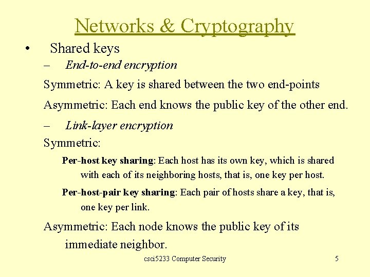 Networks & Cryptography • Shared keys – End-to-end encryption Symmetric: A key is shared