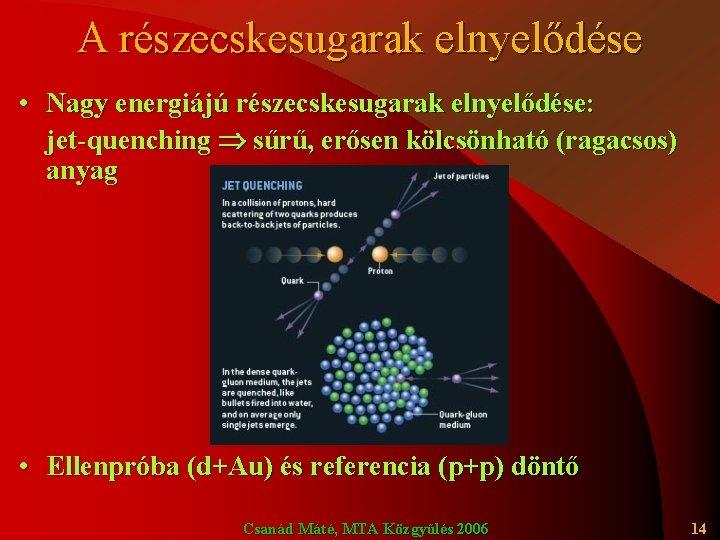 A részecskesugarak elnyelődése • Nagy energiájú részecskesugarak elnyelődése: jet-quenching sűrű, erősen kölcsönható (ragacsos) anyag