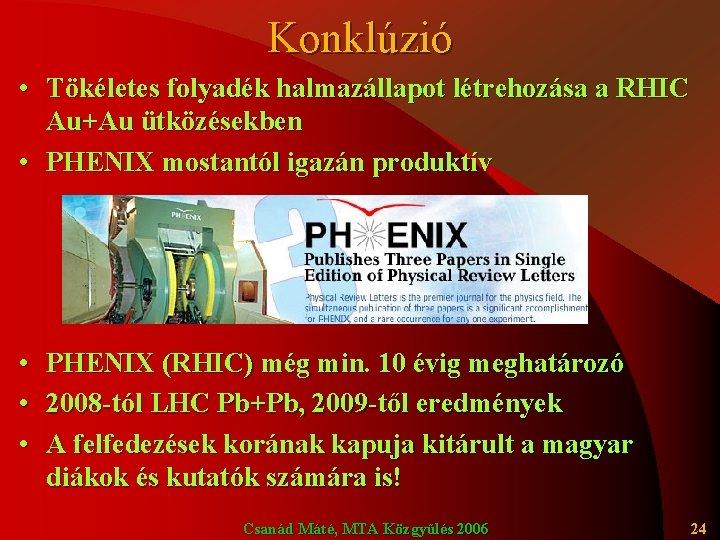 Konklúzió • Tökéletes folyadék halmazállapot létrehozása a RHIC Au+Au ütközésekben • PHENIX mostantól igazán