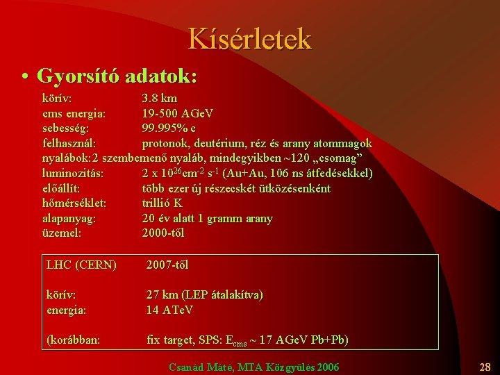 Kísérletek • Gyorsító adatok: körív: 3. 8 km cms energia: 19 -500 AGe. V