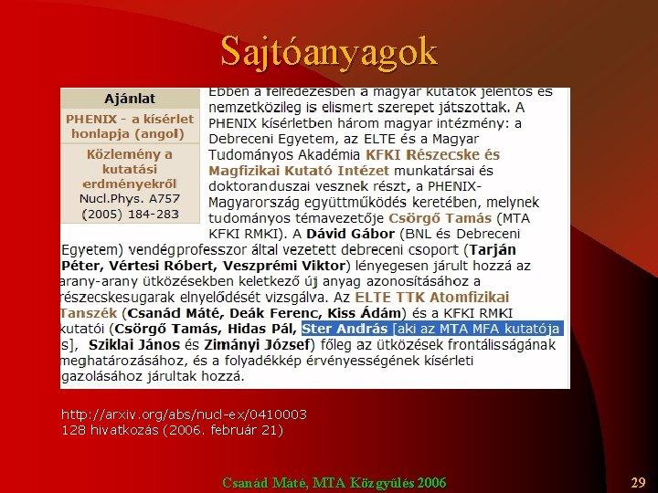 Sajtóanyagok http: //arxiv. org/abs/nucl-ex/0410003 128 hivatkozás (2006. február 21) Csanád Máté, MTA Közgyűlés 2006