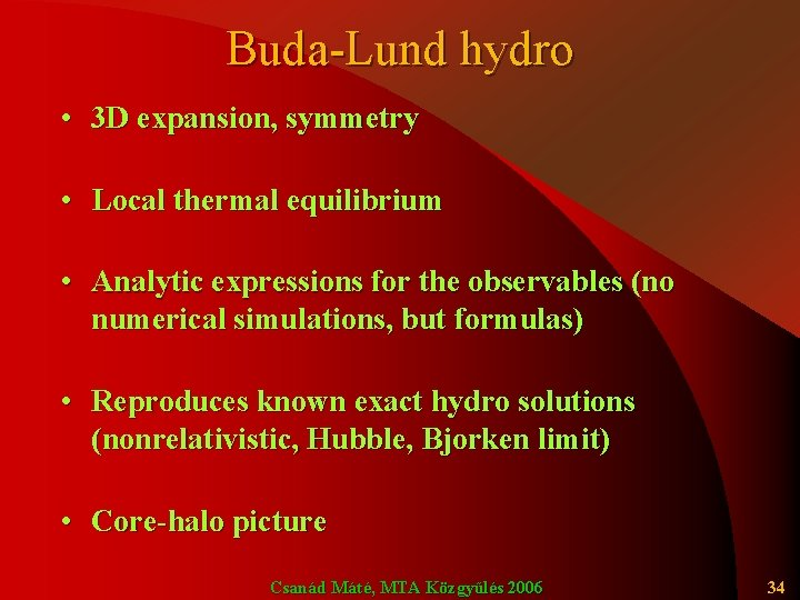 Buda-Lund hydro • 3 D expansion, symmetry • Local thermal equilibrium • Analytic expressions