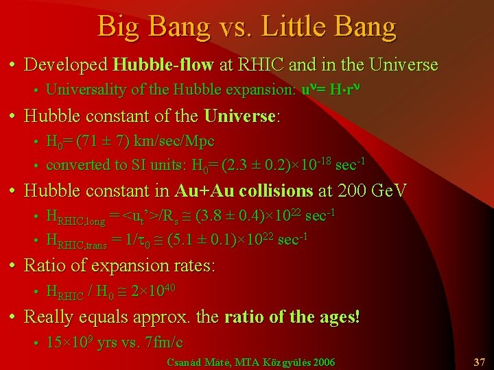 Big Bang vs. Little Bang • Developed Hubble-flow at RHIC and in the Universe