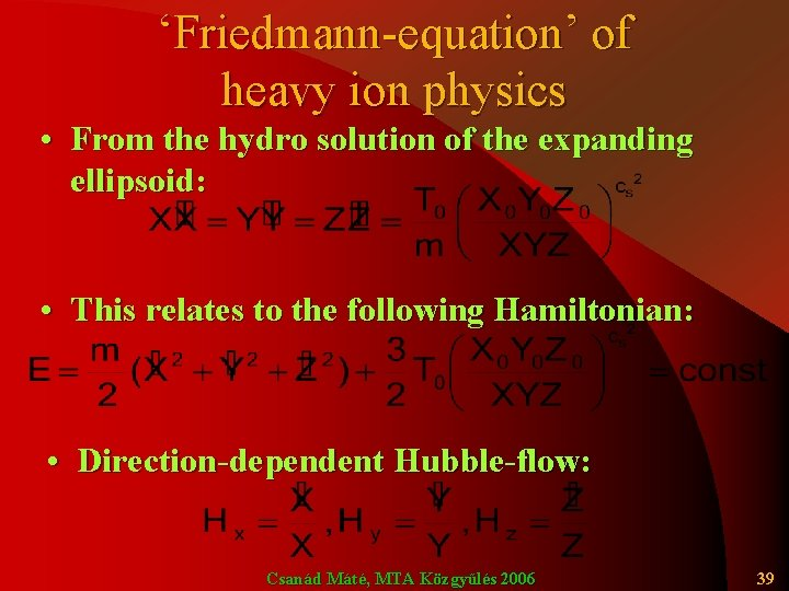 'Friedmann-equation' of heavy ion physics • From the hydro solution of the expanding ellipsoid: