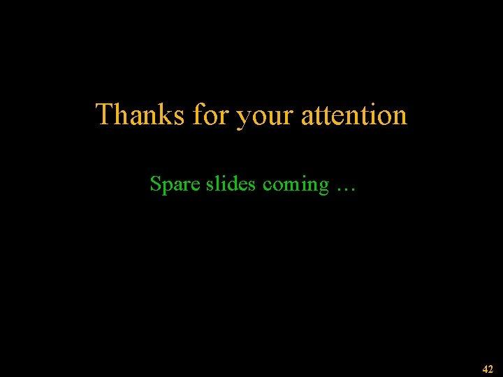 Thanks for your attention Spare slides coming … Csanád Máté, MTA Közgyűlés 2006 42