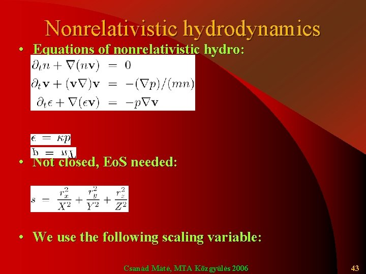 Nonrelativistic hydrodynamics • Equations of nonrelativistic hydro: • Not closed, Eo. S needed: •
