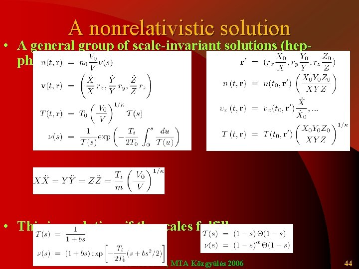 A nonrelativistic solution • A general group of scale-invariant solutions (hepph/0111139): • This is