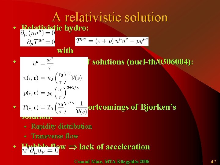 A relativistic solution • Relativistic hydro: with • A general group of solutions (nucl-th/0306004):