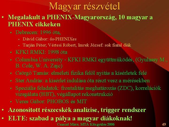 Magyar részvétel • Megalakult a PHENIX-Magyarország, 10 magyar a PHENIX cikkeken • Debrecen: 1996