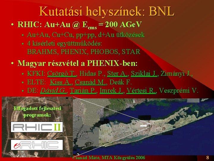 Kutatási helyszínek: BNL • RHIC: Au+Au @ Ecms = 200 AGe. V • •