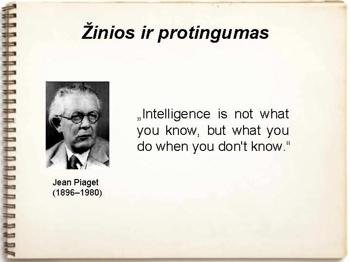 "Žinios ir protingumas ""Intelligence is not what you know, but what you do when"