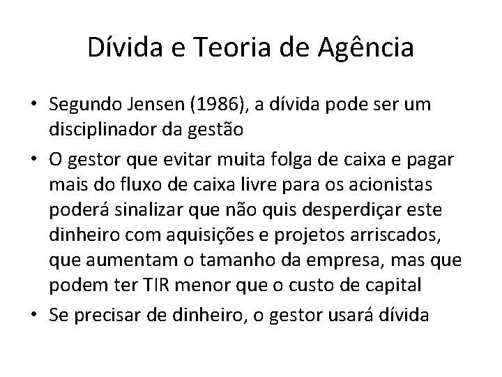 Dívida e Teoria de Agência • Segundo Jensen (1986), a dívida pode ser um