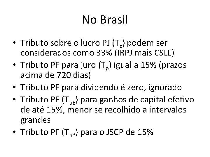 No Brasil • Tributo sobre o lucro PJ (Tc) podem ser considerados como 33%