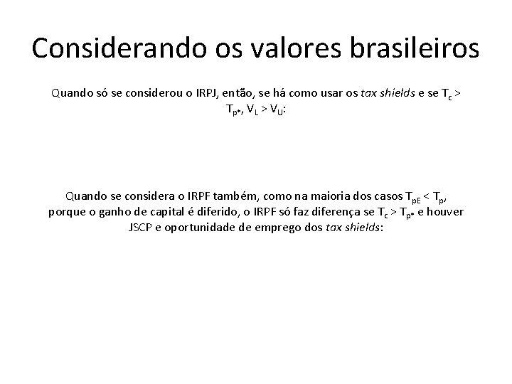 Considerando os valores brasileiros Quando só se considerou o IRPJ, então, se há como