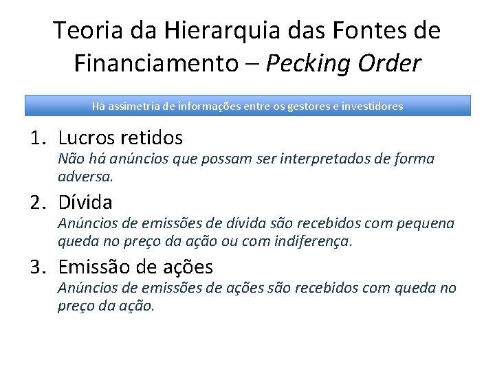 Teoria da Hierarquia das Fontes de Financiamento – Pecking Order Há assimetria de informações