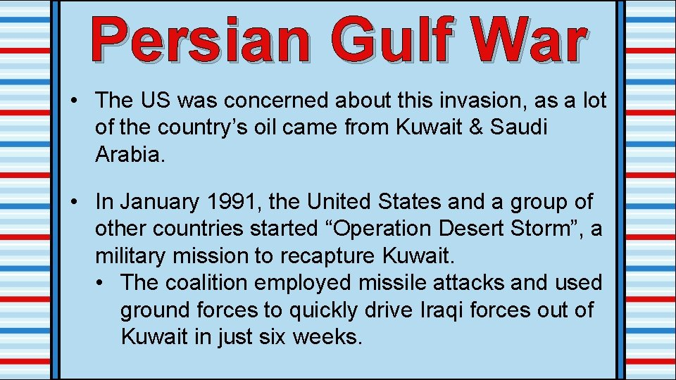 Persian Gulf War • The US was concerned about this invasion, as a lot