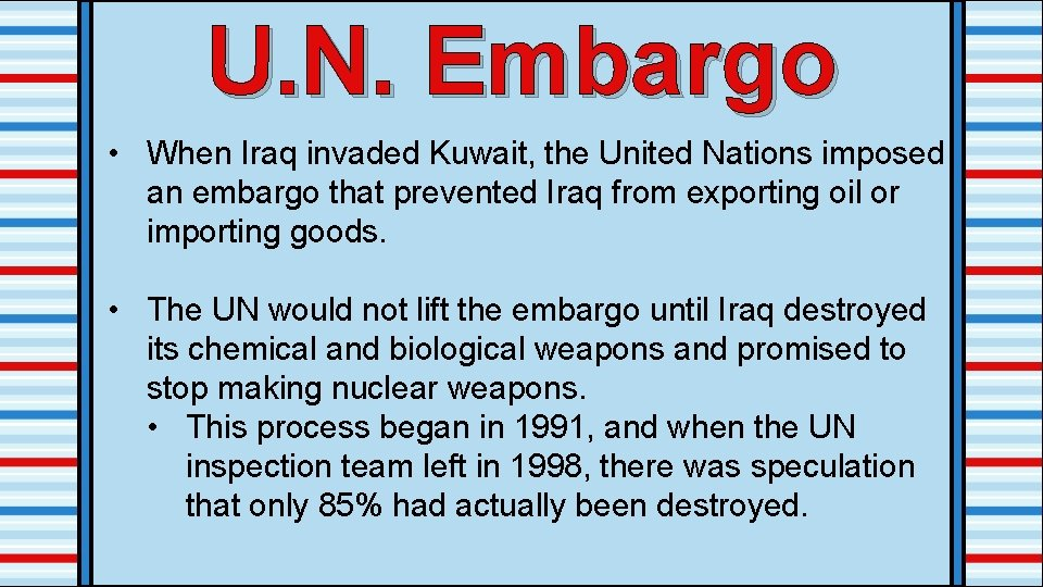 U. N. Embargo • When Iraq invaded Kuwait, the United Nations imposed an embargo