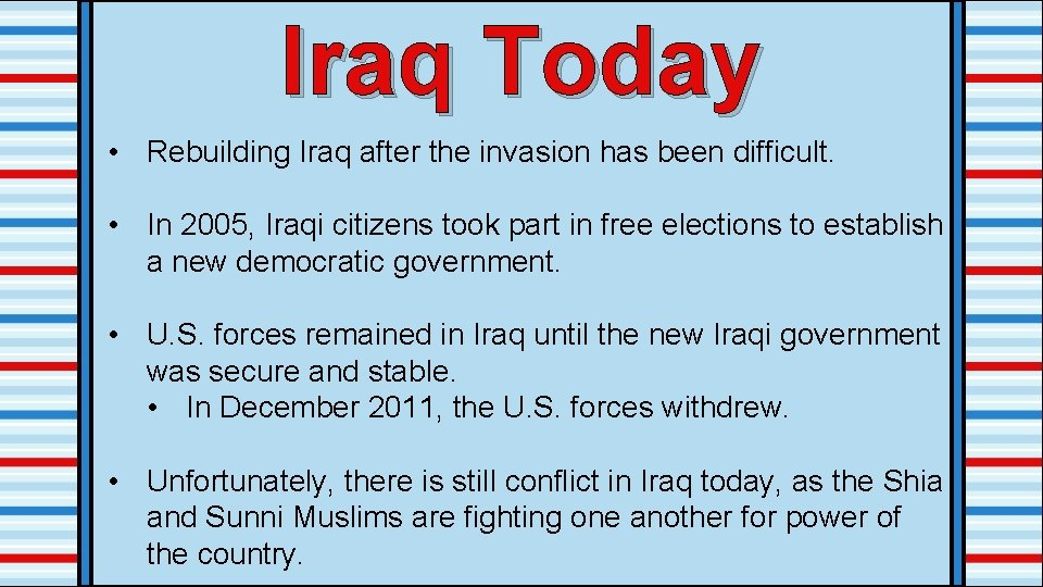 Iraq Today • Rebuilding Iraq after the invasion has been difficult. • In 2005,