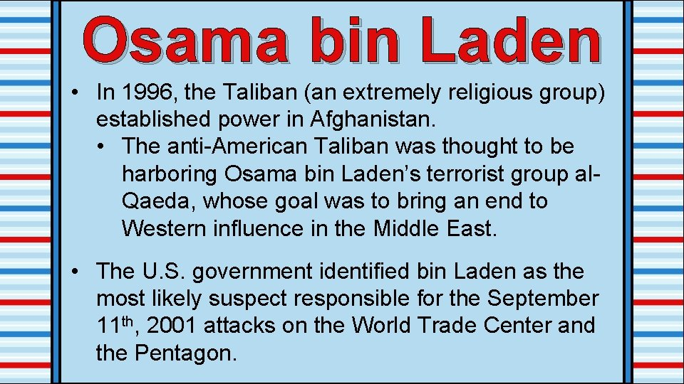 Osama bin Laden • In 1996, the Taliban (an extremely religious group) established power