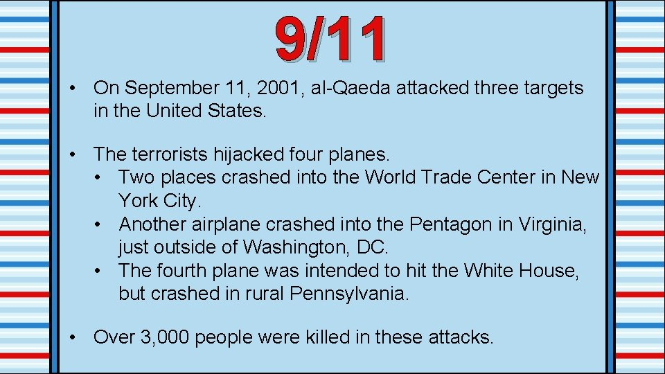 9/11 • On September 11, 2001, al-Qaeda attacked three targets in the United States.