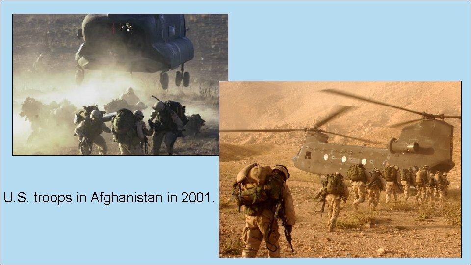 U. S. troops in Afghanistan in 2001.