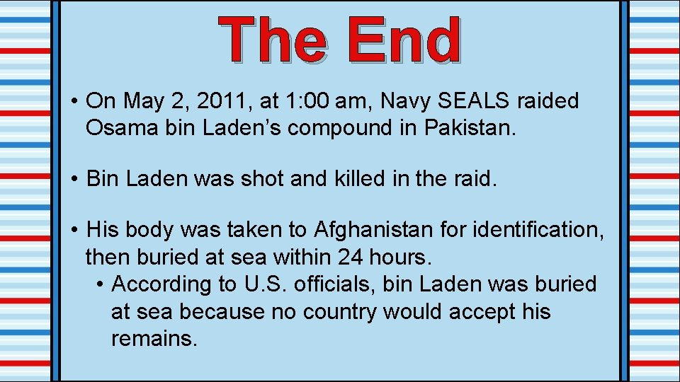 The End • On May 2, 2011, at 1: 00 am, Navy SEALS raided