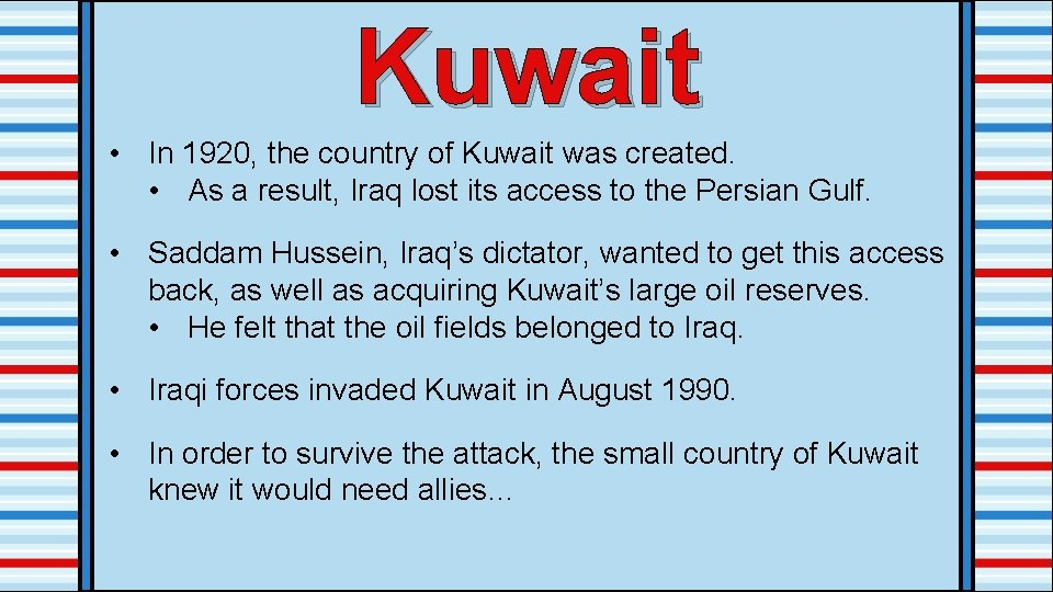 Kuwait • In 1920, the country of Kuwait was created. • As a result,