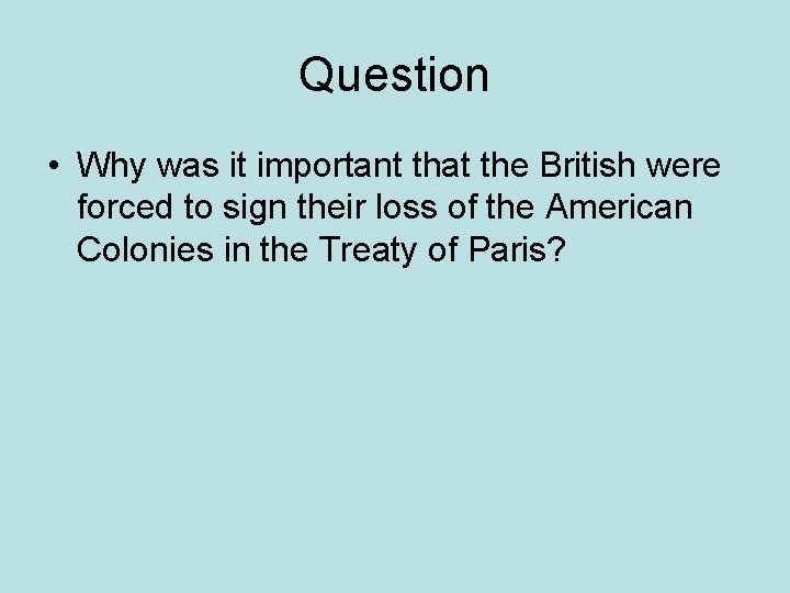 Question • Why was it important that the British were forced to sign their