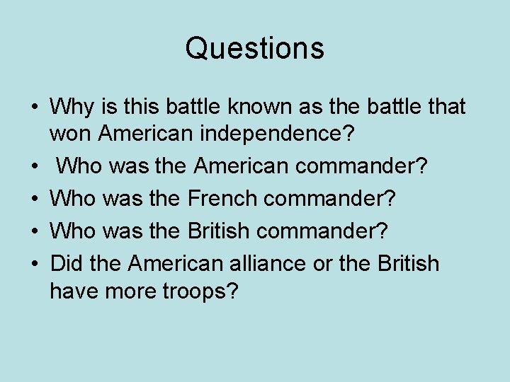 Questions • Why is this battle known as the battle that won American independence?